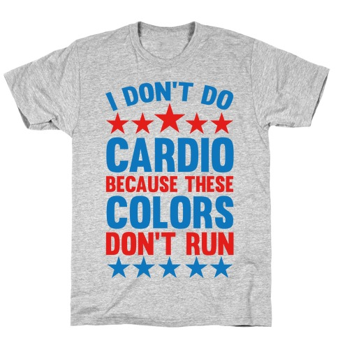 I Don't Do Cardio Because These Colors Don't Run T-Shirt
