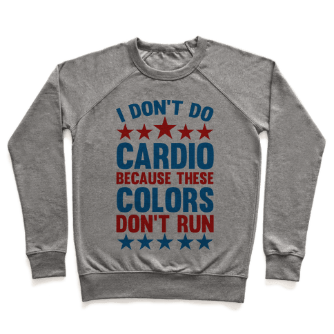I Don't Do Cardio Because These Colors Don't Run Pullover