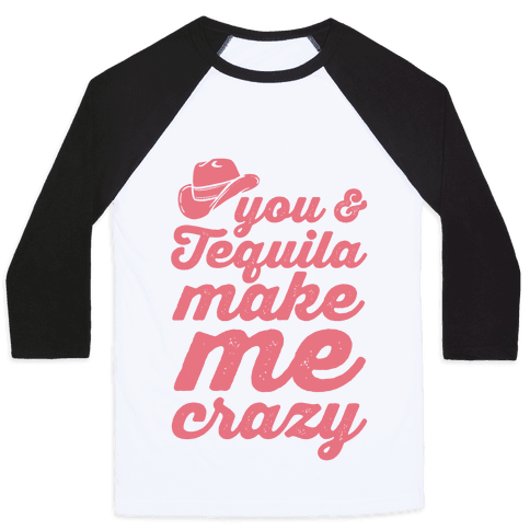 You & Tequila Make Me Crazy Baseball Tee