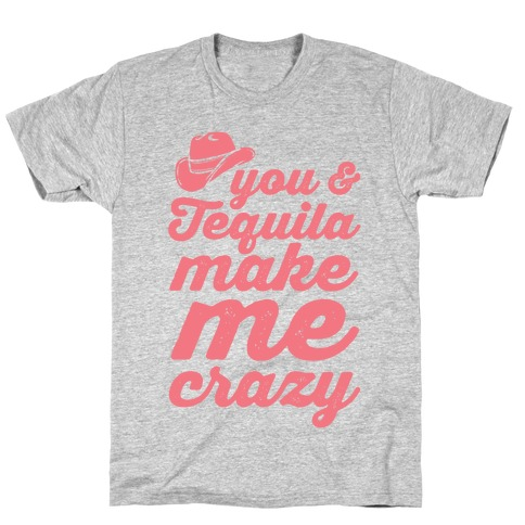 You & Tequila Make Me Crazy T-Shirt