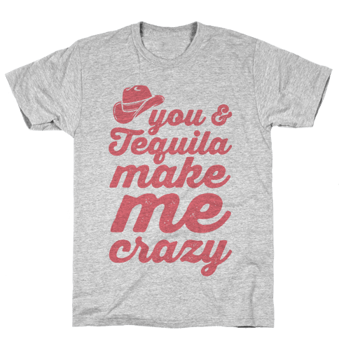You & Tequila Make Me Crazy Mens T-Shirt