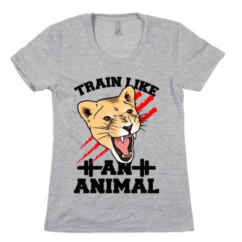 Train Like an Animal (athletic) Womens T-Shirt