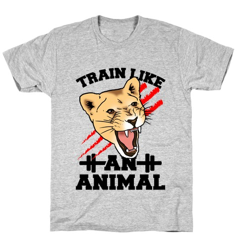 Train Like an Animal (athletic) T-Shirt
