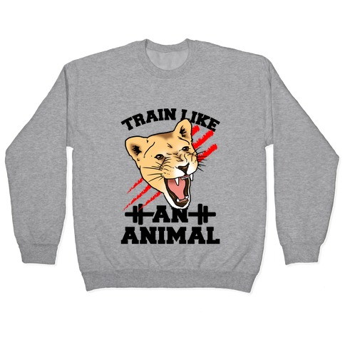 Train Like an Animal (athletic) Pullover