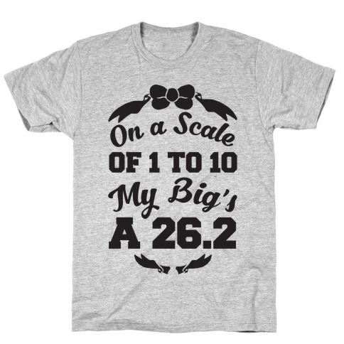 On A Scale Of 1 To 10 My Big's A 26.2 T-Shirt