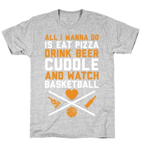 Pizza, Beer, Cuddling, And Basketball Mens T-Shirt