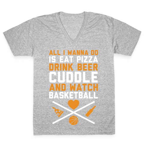 Pizza, Beer, Cuddling, And Basketball V-Neck Tee Shirt