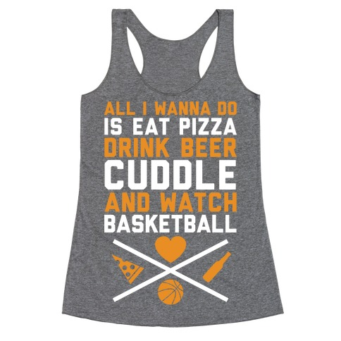 Pizza, Beer, Cuddling, And Basketball Racerback Tank Top