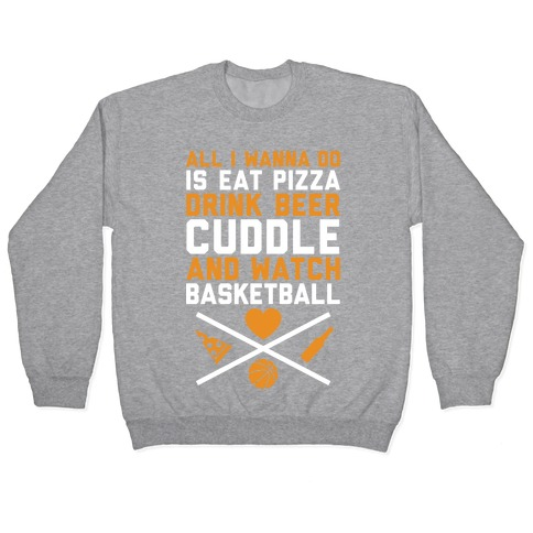 Pizza, Beer, Cuddling, And Basketball Pullover