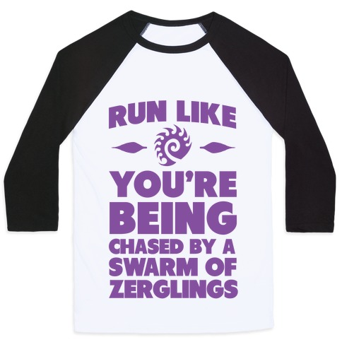 Run Like Your Being Chased By a Swarm of Zerglings Baseball Tee