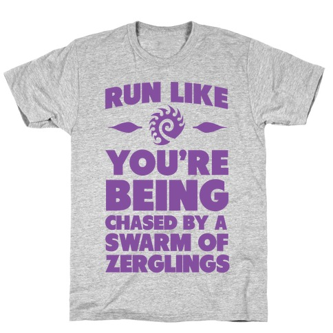 Run Like Your Being Chased By a Swarm of Zerglings T-Shirt