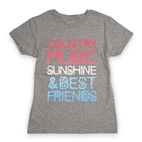 Country Music, Sunshine, and Best Friends Womens T-Shirt