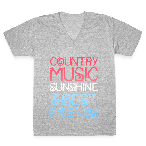 Country Music, Sunshine, and Best Friends V-Neck Tee Shirt
