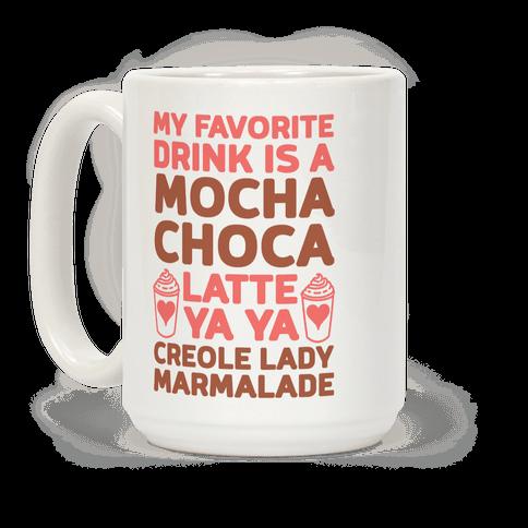 My Favorite Drink is Mocha Choca Latte Ya Ya Creole Lady ...
