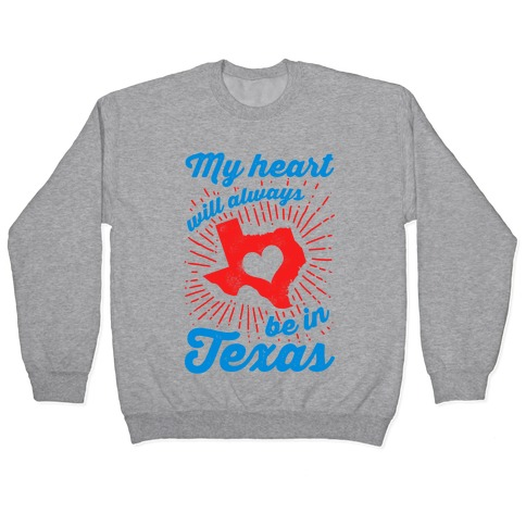 My Heart Will Always Be in Texas Pullover