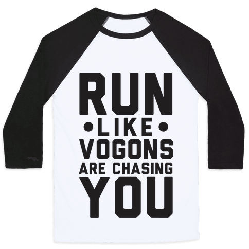 Run Like Vogons Are Chasing You Baseball Tee