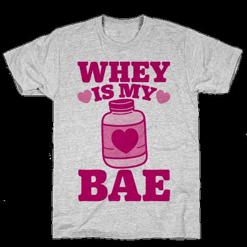 Whey Is My Bae Mens T-Shirt