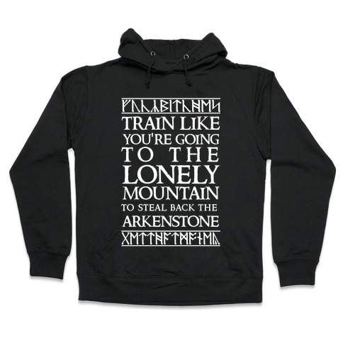 Train Like You're Going To The Lonely Mountain To Steal Back The Arkenstone Hooded Sweatshirt