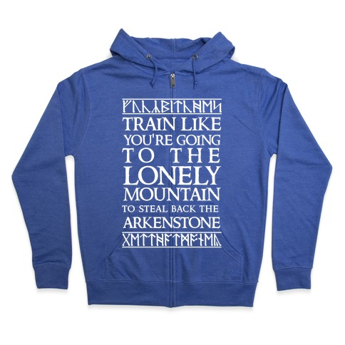 Train Like You're Going To The Lonely Mountain To Steal Back The Arkenstone Zip Hoodie