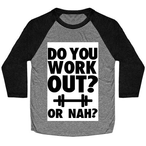 Do You Work Out? Or Nah? Baseball Tee