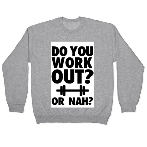 Do You Work Out? Or Nah? Pullover
