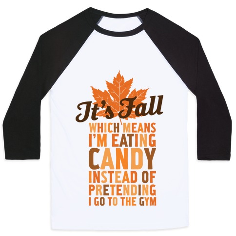 It's Fall Which Means I'm Eating Candy Baseball Tee
