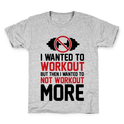 I Wanted To Workout But Then I Wanted To Not Workout More Kids T-Shirt