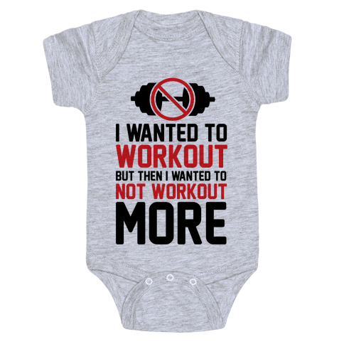 I Wanted To Workout But Then I Wanted To Not Workout More Baby Onesy