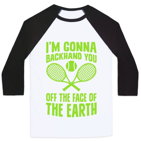 I'm Gonna Backhand You Off The Face Of The Earth Baseball Tee