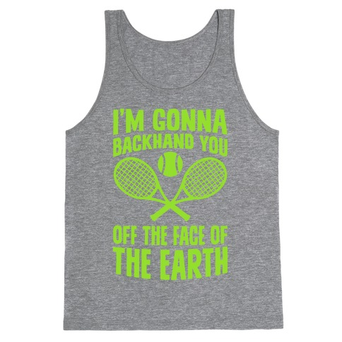 I'm Gonna Backhand You Off The Face Of The Earth Tank Top