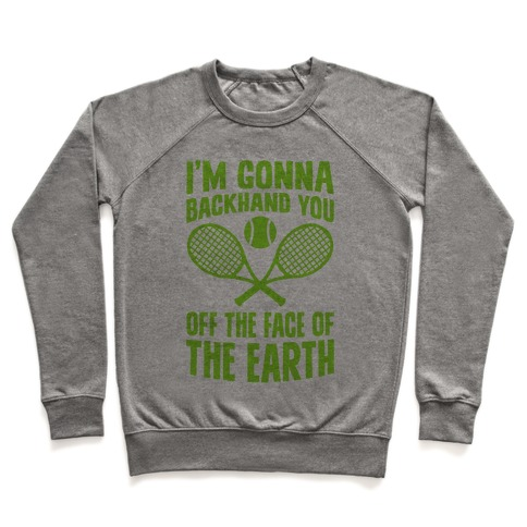 I'm Gonna Backhand You Off The Face Of The Earth Pullover