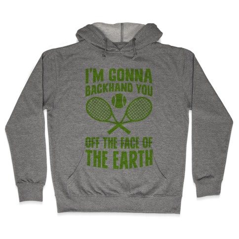 I'm Gonna Backhand You Off The Face Of The Earth Hooded Sweatshirt