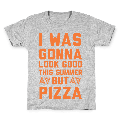 I Was Gonna Look Good This Summer But Pizza Kids T-Shirt