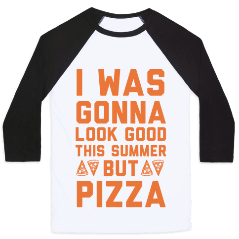 I Was Gonna Look Good This Summer But Pizza Baseball Tee
