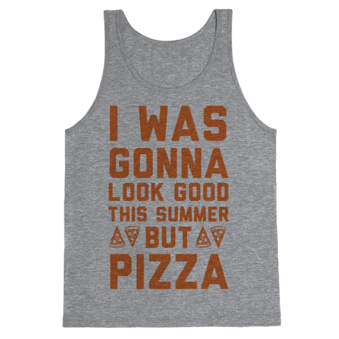 I Was Gonna Look Good This Summer But Pizza Tank Top