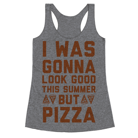 I Was Gonna Look Good This Summer But Pizza Racerback Tank Top