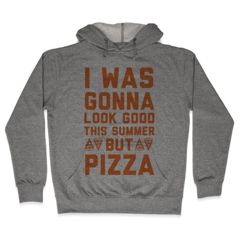 I Was Gonna Look Good This Summer But Pizza Hooded Sweatshirt