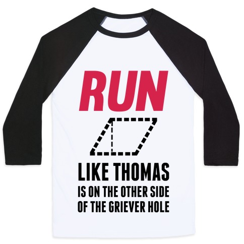 Run Like Thomas Is On The Other side Of The Griever Hole Baseball Tee