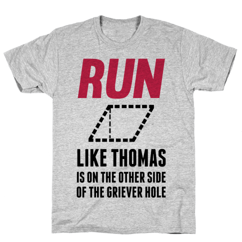 Run Like Thomas Is On The Other side Of The Griever Hole Mens T-Shirt