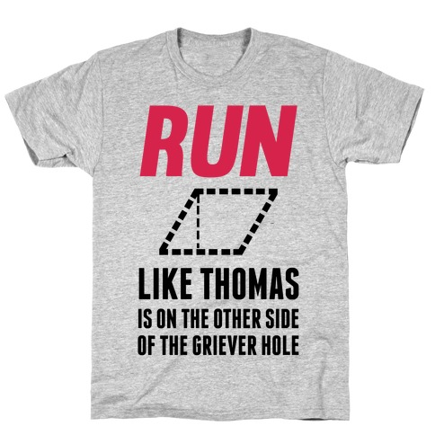 Run Like Thomas Is On The Other side Of The Griever Hole T-Shirt