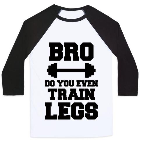 Bro Do You Even Train Legs Baseball Tee