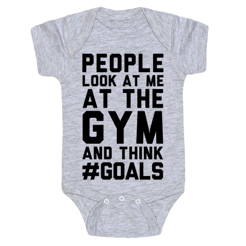 People Look At Me At The Gym And Think #GOALS Baby Onesy
