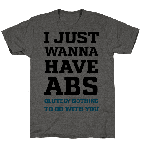 I Just Wanna Have Abs - olutely Nothing To Do With You