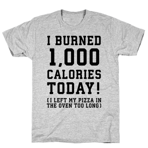 I Burned 1,000 Calories Today! Mens/Unisex T-Shirt