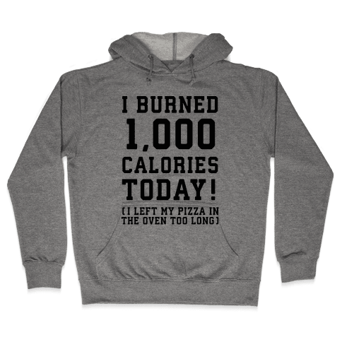 I Burned 1,000 Calories Today! Hooded Sweatshirt