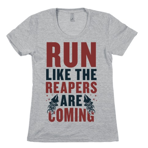 Run Like The Reapers Are Coming Womens T-Shirt