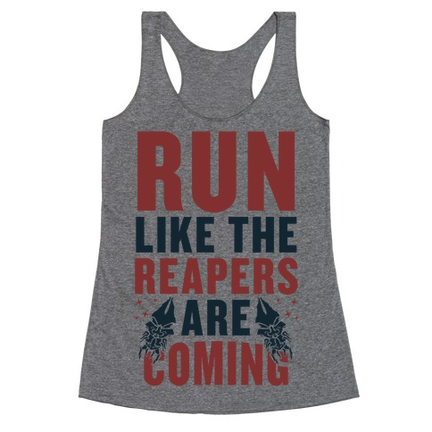 Run Like The Reapers Are Coming Racerback Tank Top
