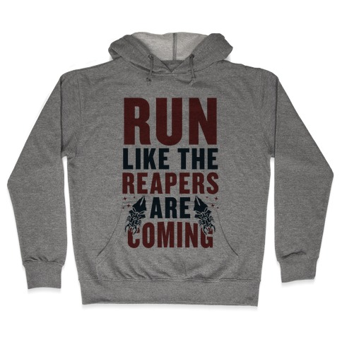 Run Like The Reapers Are Coming Hooded Sweatshirt
