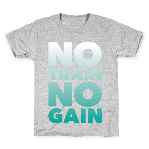 No Train No Gain Kids T-Shirt