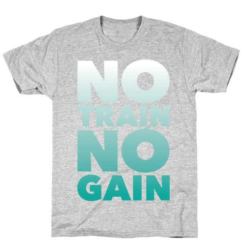 No Train No Gain Mens T-Shirt